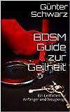 BDSM Guide zur Geilheit: Ein Leitfaden für Anfänger und Neugierige