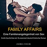 Eine Familienangelegenheit von Sex: Erotik-Geschichten ab 18 unzensiert deutsch Erotischer Roman